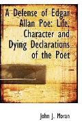 Defense of Edgar Allan Poe: Life, Character and Dying Declarations of the Poet