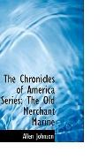 The Chronicles of America Series: The Old Merchant Marine