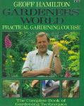 Gardeners' World Practical Gardening Course  The Complete Book of Gardening Techniques