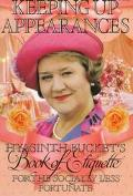 Keeping Up Appearances Hyacinth Bucket's Book of Etiquette for the Socially Less Fortunate H...