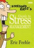 Stressed Eric's Guide to Stress Management