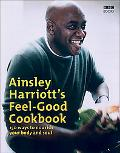 Ainsley Harriott's Feel-good Cookbook 150 Brand-new Recipes for Body and Soul