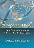Corporate DNA Using Organizational Memory to Improve Poor Decision-making