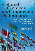 Cultural Differences and Improving Performance : How Values and Beliefs Influence Organizati...