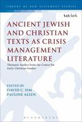 Ancient Jewish and Christian Texts As Crisis Management Literature : Thematic Studies from t...