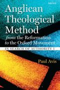 Anglican Theological Method from the Reformation to the Oxford Movement : In Search of Autho...