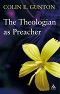 Theologian As Preacher Further Sermons from Colin Gunton