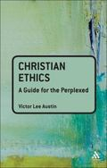 Christian Ethics A Guide for the Perplexed