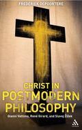 Christ in Postmodern Philosophy: Gianni Vattimo, Rene Girard, and Slavoj Zizek