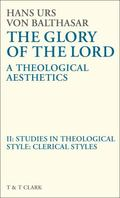 Glory of the Lord VOL 2: Studies In Theological Style: Clerical Styles