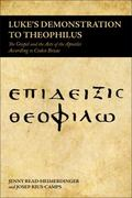 Luke's Demonstration to Theophilus : The Gospel and the Acts of the Apostles According to Co...