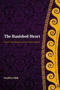 Banished Heart: Origins of Heteropraxis in the Catholic Church (T&T Clark Studies in Fundame...