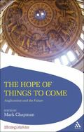 Hope of Things to Come: Anglicanism and the Future (Affirming Catholicism)