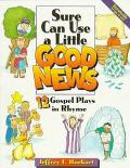 Sure Can Use a Little Good News 12 Gospel Plays in Rhyme
