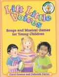 Lift Little Voices Songs and Musical Games for Young Children