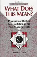 What Does This Mean? Principles of Biblical Interpretation in the Post-Modern World