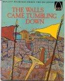 The Walls Came Tumbling Down:  Joshua 1-6 for Children (Arch Books)