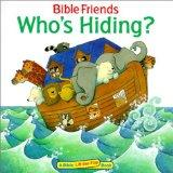 Bible Friends: Who' Hiding (Bible Friends Lift-The-Flap)