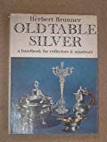 OLD TABLE SILVER - A Handbook for Collectors and Amateurs