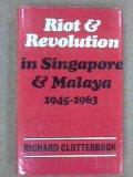 Riot and Revolution in Singapore and Malaya, 1945-63