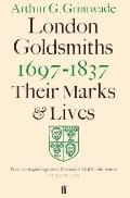 London Goldsmiths 1697-1837: Their Marks and Lives from the Original Registers at Goldsmiths...