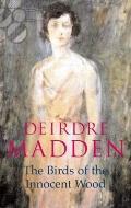 Birds of the Innocent Wood - Deirdre Madden - Paperback