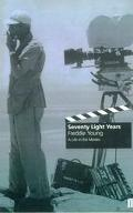 Seventy Light Years: A Life in the Movies - Freddie Young - Hardcover