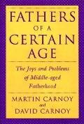 Fathers of a Certain Age: The Joys and Problems of Middle-Aged Fatherhood - Martin Carnoy - ...