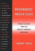 Moviemakers' Master Class Private Lessons from the World's Foremost Director