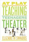At Play Teaching Teenagers Theater