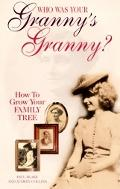 Who Was Your Grannys Granny How to Grow Your Family Tree