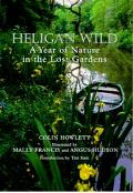 Heligan Wild : A Year of Nature in the Lost Gardens