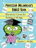 Professor Melonhead's Bingo Book: Educational Games for Students of All Ages