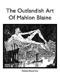Outlandish Art of Mahlon Blaine