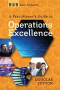 Back to Basics: A Practitioner's Guide to Operations Excellence