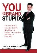 You Are the Brand, Stupid! : How to Get Noticed, Gain Instant Credibility, Make Millions and...