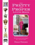 Pretty and Proper Living Room : Old-School Secrets for Timeless Elegance and... the No-no's ...