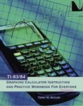 Ti-83/84 Graphing Calculator Instruction and Practice Workbook for Everyone