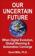 Our Uncertain Future : When Digital Evolution, Global Warming and Automation Converge