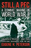 Still a PFC: A Combat Marine in World War II: The Pacific Theater (1942-1945): Guadalcanal, ...