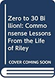 Zero to 30 Billion!: Commonsense Lessons From the Life of Riley
