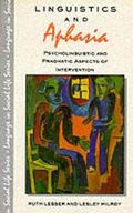 Linguistics and Aphasia: Psycholinguistic and Pragmatic Aspects of Intervention (Language in...