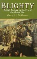 Blighty British Society in the Era of the Great War