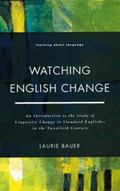 Watching English Change An Introduction to the Study of Linguistic Change in Standard Englis...