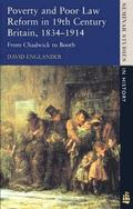 Poverty and Poor Law Reform in Britain From Chadwick to Booth, 1834-1914