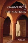 Crusader States and Their Neighbors, 1098-1291