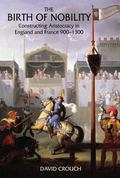 Birth Of Nobility Constructing Aristocracy In England And France 900-1300