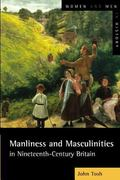 Manliness and Masculinities in Nineteenth-Century Britain Essays on Gender, Family, and Empire