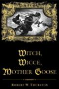 Witch, Wicce, Mother Goose The Rise and Fall of the Witch Hunts in Europe and North America