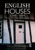 English House, 1300-1800 : Vernacular Architecture, Social Life